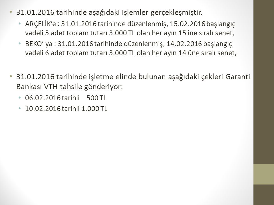 31.01.2016 tarihinde aşağıdaki işlemler gerçekleşmiştir.
