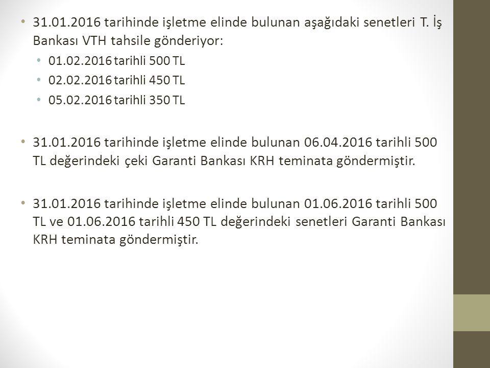 31. 01. 2016 tarihinde işletme elinde bulunan aşağıdaki senetleri T