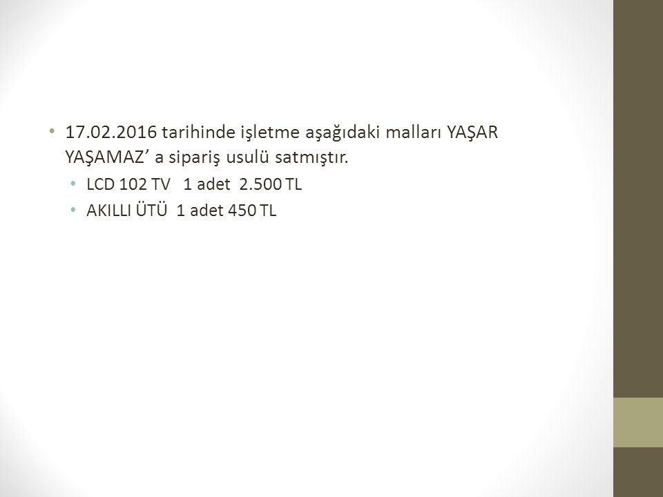 17.02.2016 tarihinde işletme aşağıdaki malları YAŞAR YAŞAMAZ' a sipariş usulü satmıştır.