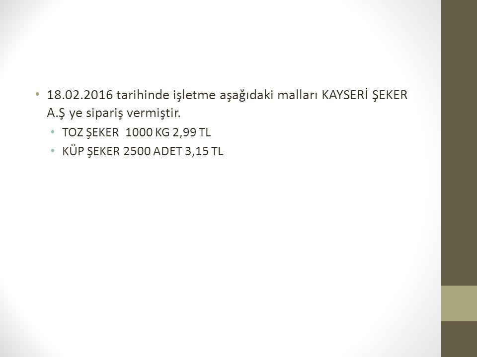 18. 02. 2016 tarihinde işletme aşağıdaki malları KAYSERİ ŞEKER A