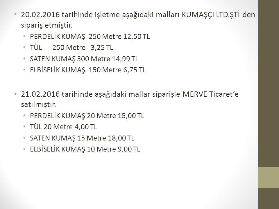 20. 02. 2016 tarihinde işletme aşağıdaki malları KUMAŞÇI LTD