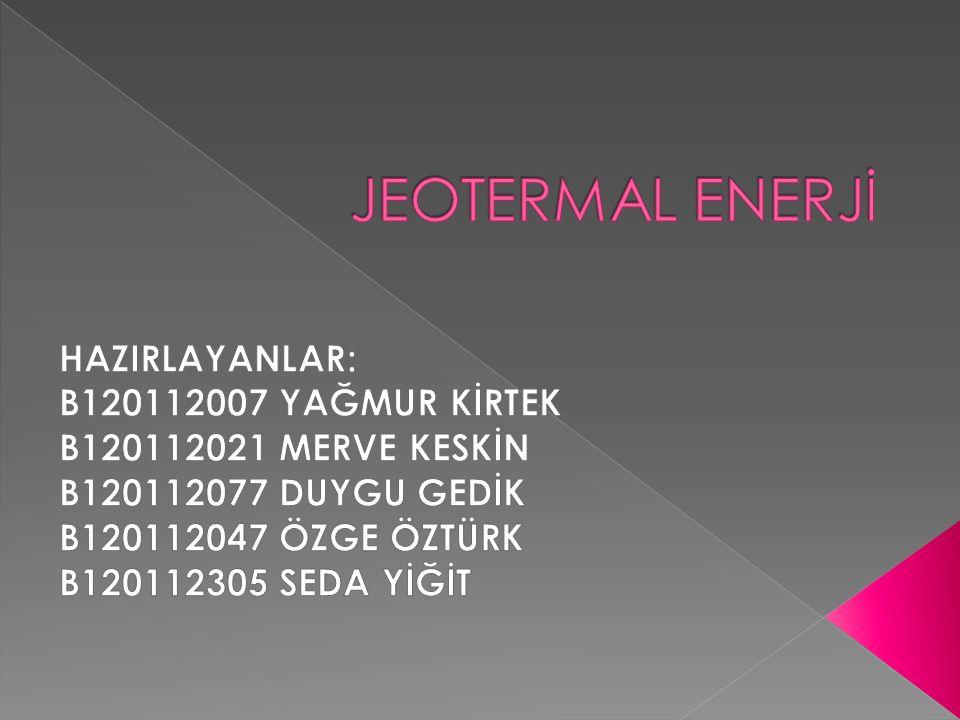 JEOTERMAL ENERJİ HAZIRLAYANLAR: B120112007 YAĞMUR KİRTEK