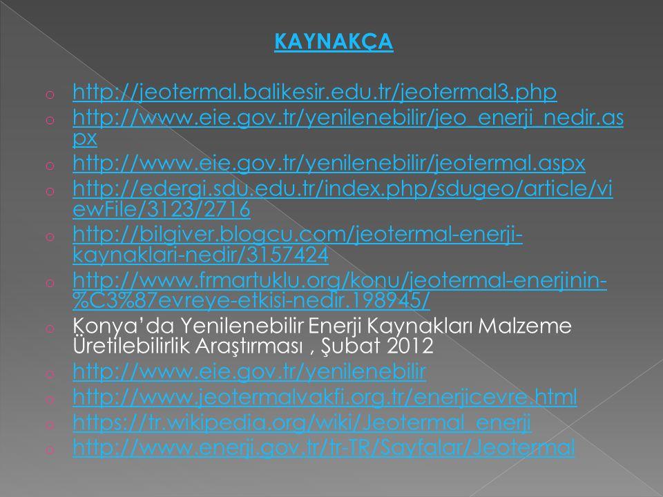 KAYNAKÇA http://jeotermal.balikesir.edu.tr/jeotermal3.php. http://www.eie.gov.tr/yenilenebilir/jeo_enerji_nedir.aspx.