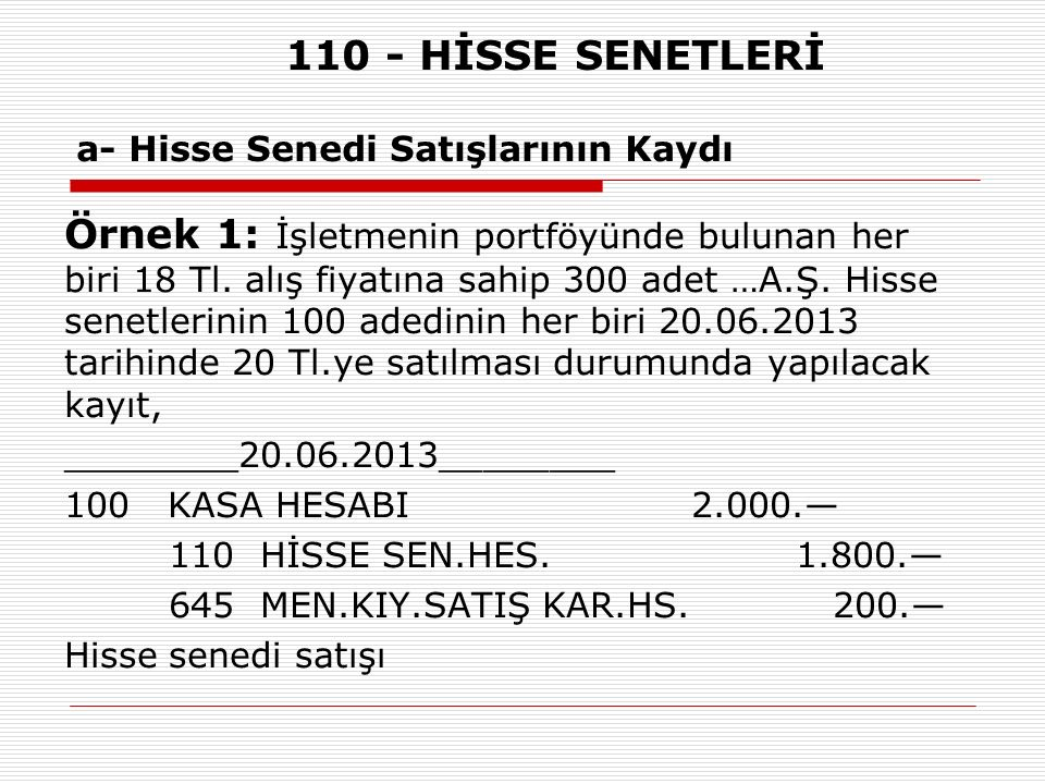 110 - HİSSE SENETLERİ a- Hisse Senedi Satışlarının Kaydı
