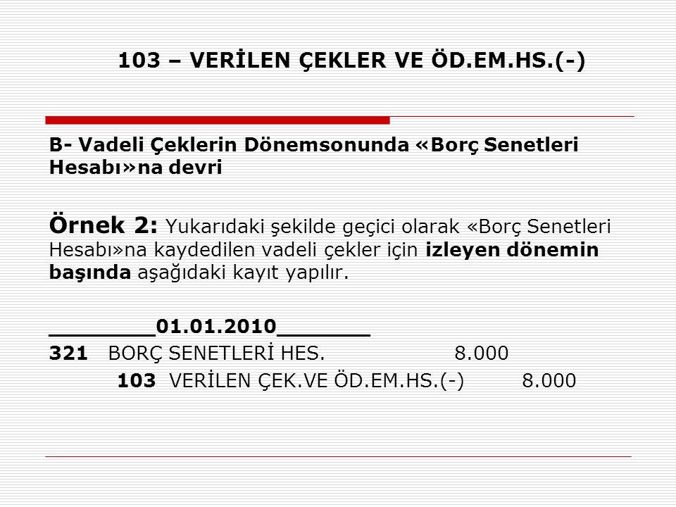 103 – VERİLEN ÇEKLER VE ÖD.EM.HS.(-)
