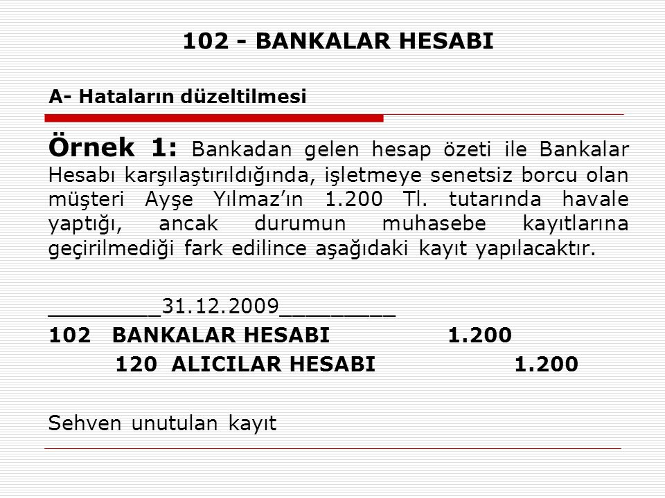 102 - BANKALAR HESABI A- Hataların düzeltilmesi