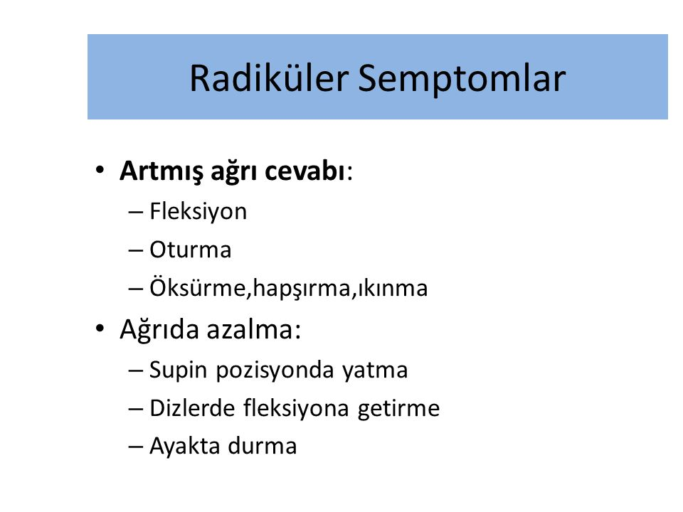 Radiküler Semptomlar Artmış ağrı cevabı: Ağrıda azalma: Fleksiyon
