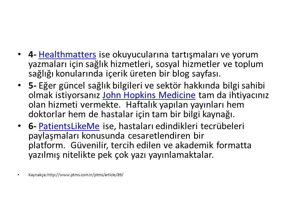 4- Healthmatters ise okuyucularına tartışmaları ve yorum yazmaları için sağlık hizmetleri, sosyal hizmetler ve toplum sağlığı konularında içerik üreten bir blog sayfası.