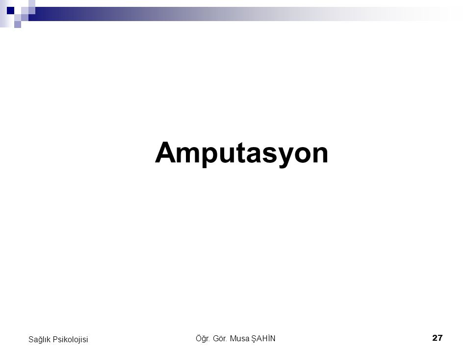 Amputasyon Sağlık Psikolojisi Öğr. Gör. Musa ŞAHİN