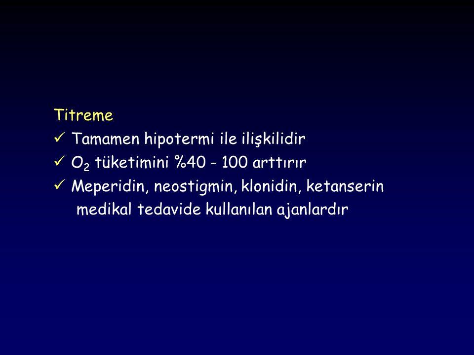 Titreme Tamamen hipotermi ile ilişkilidir. O2 tüketimini %40 - 100 arttırır. Meperidin, neostigmin, klonidin, ketanserin.