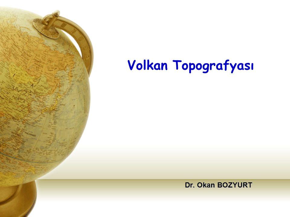 Volkan Topografyası Dr. Okan BOZYURT