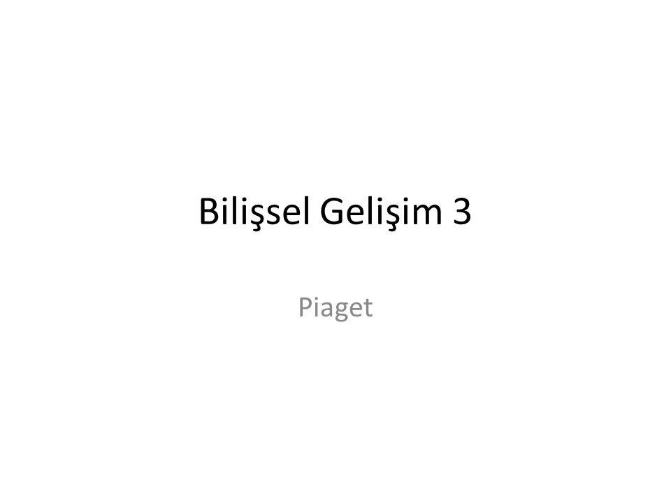Bilişsel Gelişim 3 Piaget