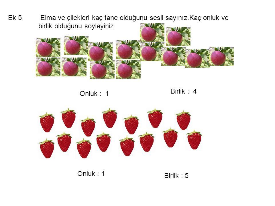 Ek 5 Elma ve çilekleri kaç tane olduğunu sesli sayınız.Kaç onluk ve birlik olduğunu söyleyiniz. Birlik : 4.