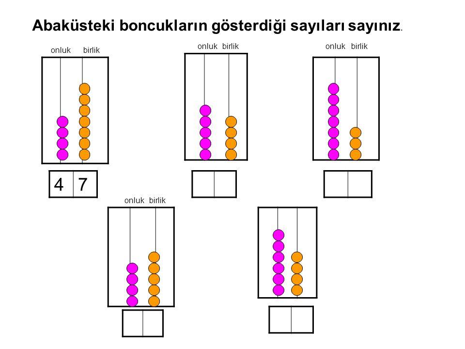 4 7 Abaküsteki boncukların gösterdiği sayıları sayınız. onluk birlik