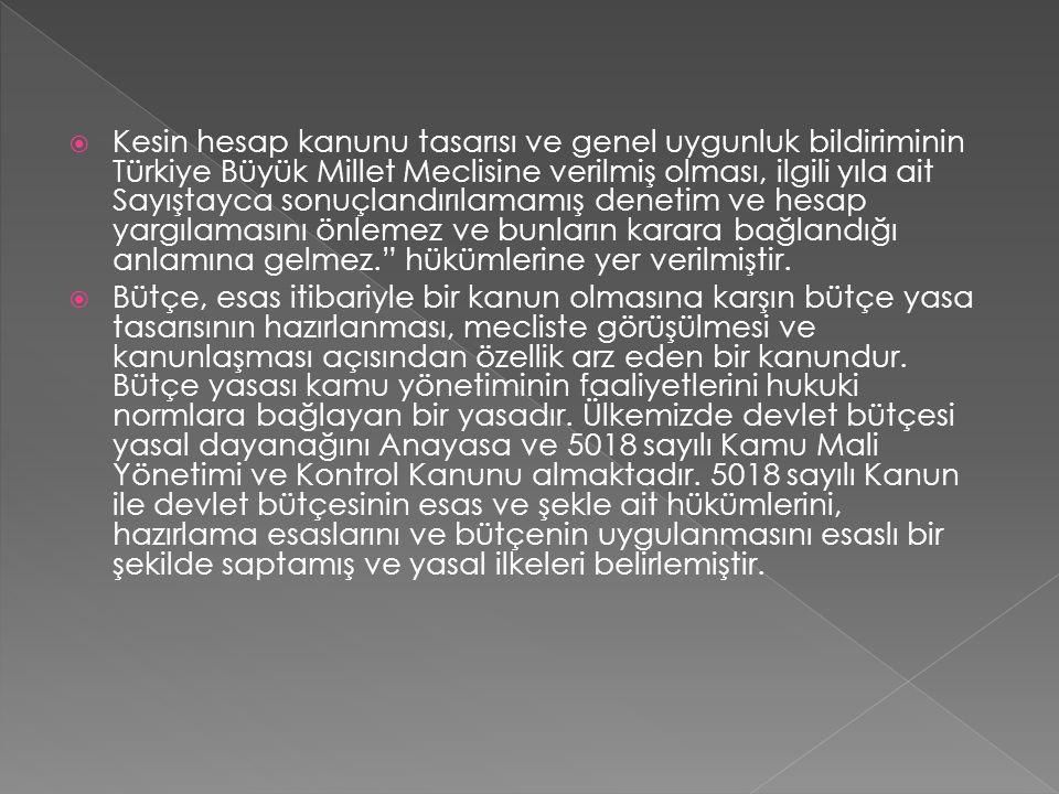 Kesin hesap kanunu tasarısı ve genel uygunluk bildiriminin Türkiye Büyük Millet Meclisine verilmiş olması, ilgili yıla ait Sayıştayca sonuçlandırılamamış denetim ve hesap yargılamasını önlemez ve bunların karara bağlandığı anlamına gelmez. hükümlerine yer verilmiştir.