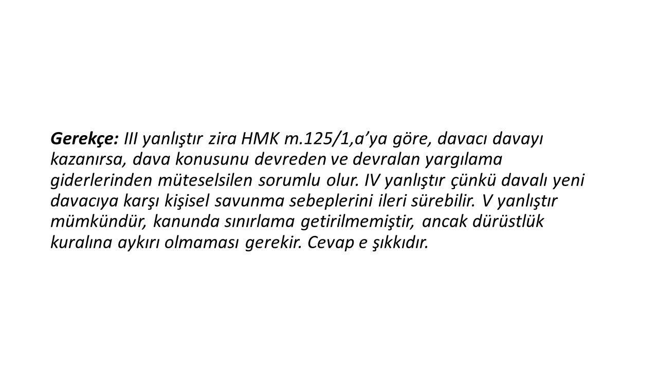 Gerekçe: III yanlıştır zira HMK m
