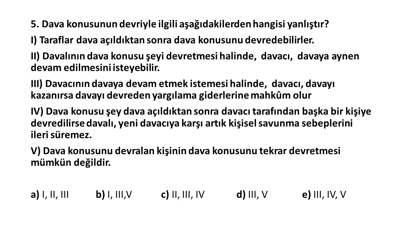 5. Dava konusunun devriyle ilgili aşağıdakilerden hangisi yanlıştır