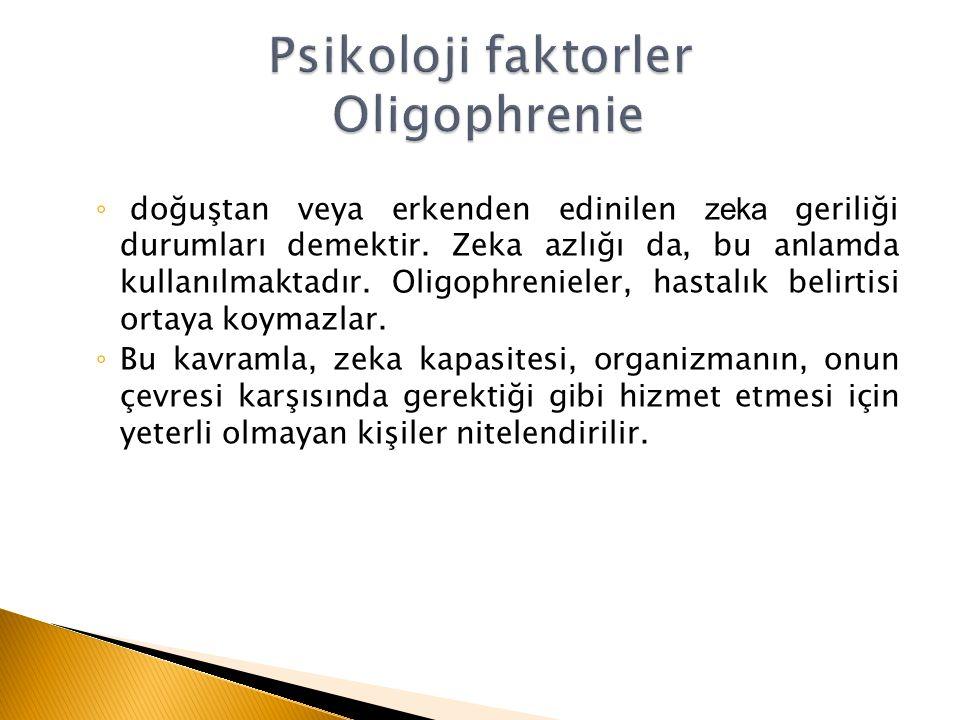 Psikoloji faktorler Oligophrenie