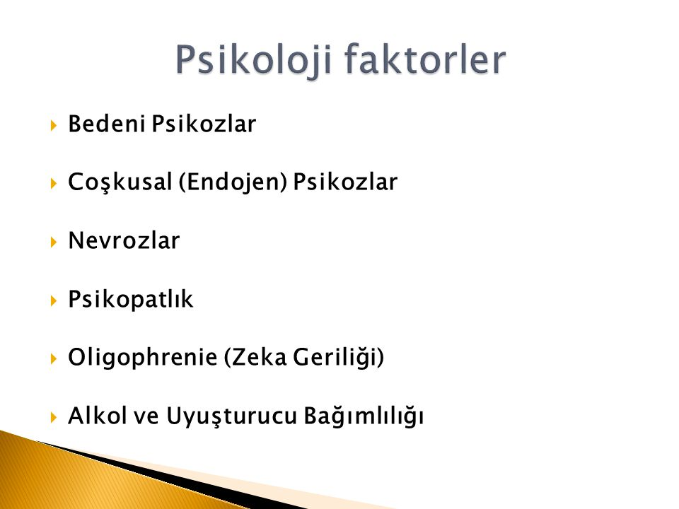 Psikoloji faktorler Bedeni Psikozlar Coşkusal (Endojen) Psikozlar