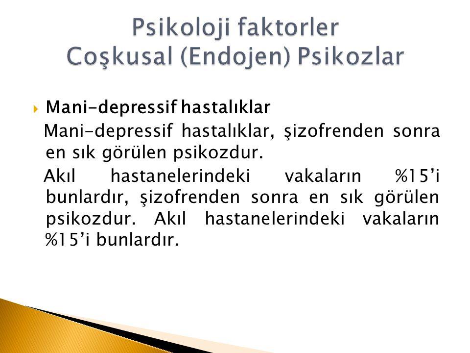 Psikoloji faktorler Coşkusal (Endojen) Psikozlar