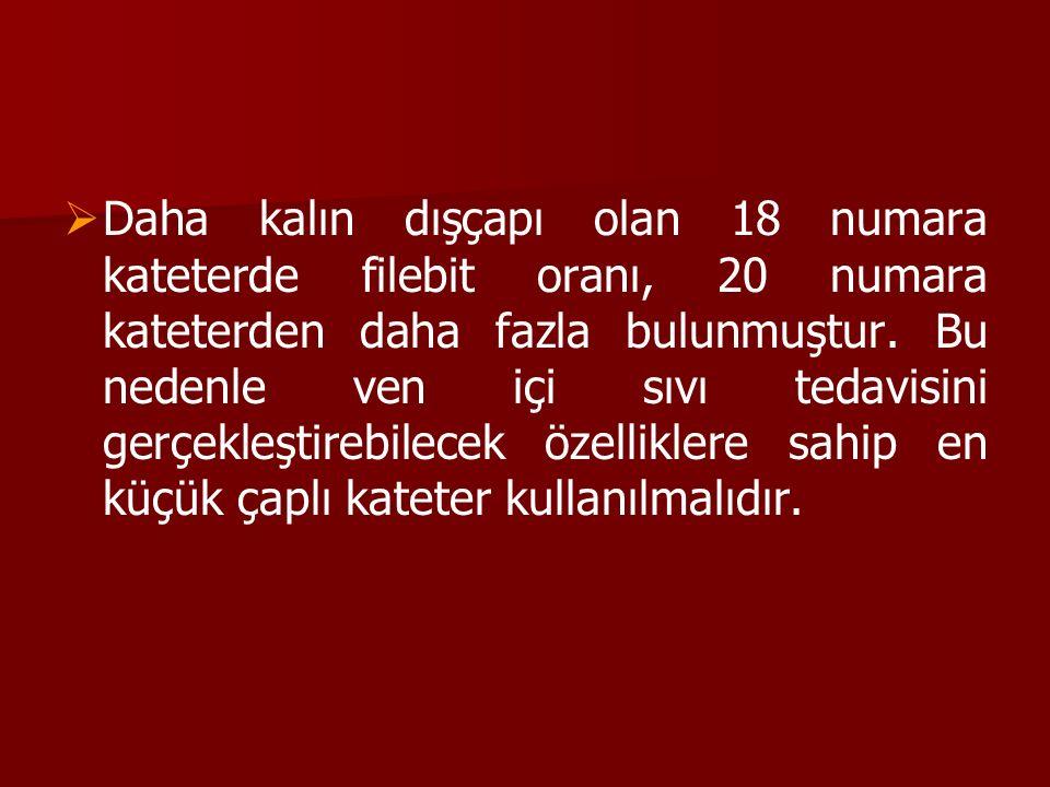 Daha kalın dışçapı olan 18 numara kateterde filebit oranı, 20 numara kateterden daha fazla bulunmuştur.
