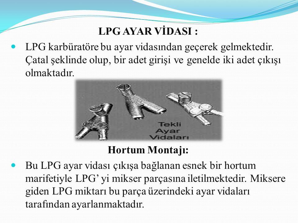 LPG AYAR VİDASI : LPG karbüratöre bu ayar vidasından geçerek gelmektedir. Çatal şeklinde olup, bir adet girişi ve genelde iki adet çıkışı olmaktadır.