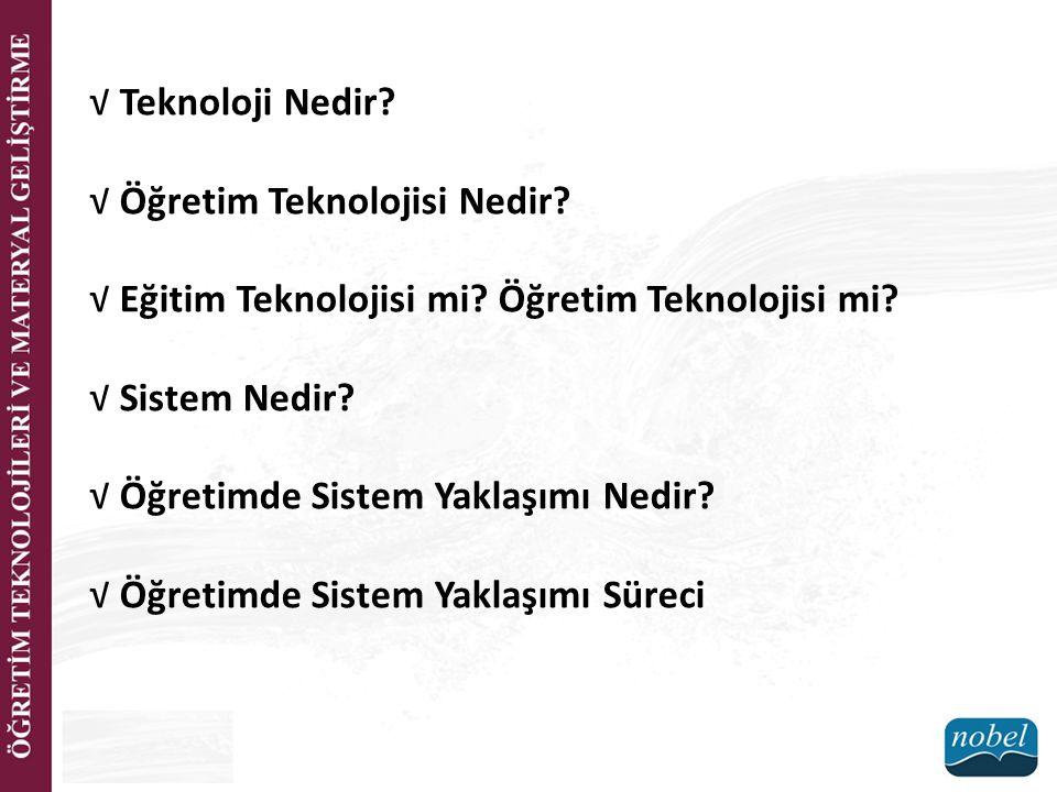 √ Teknoloji Nedir √ Öğretim Teknolojisi Nedir √ Eğitim Teknolojisi mi Öğretim Teknolojisi mi √ Sistem Nedir