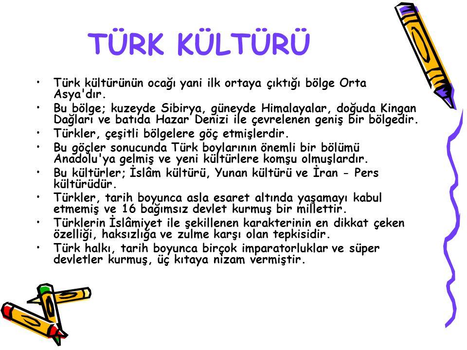 TÜRK KÜLTÜRÜ Türk kültürünün ocağı yani ilk ortaya çıktığı bölge Orta Asya dır.