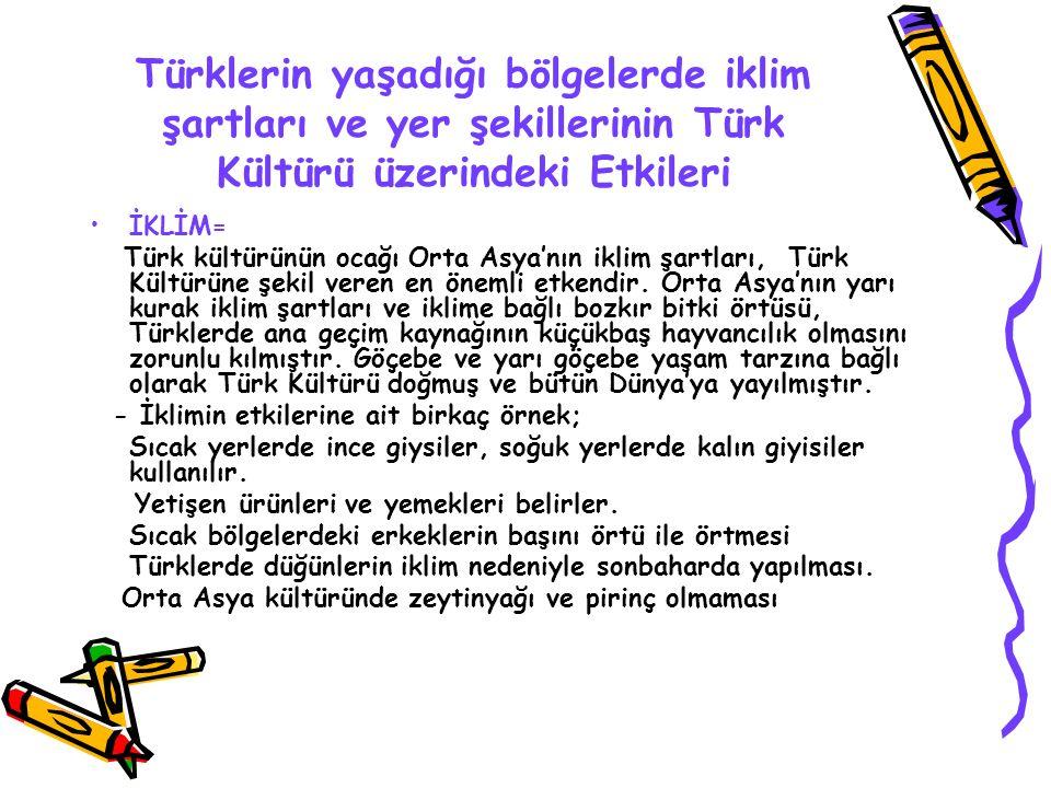 Türklerin yaşadığı bölgelerde iklim şartları ve yer şekillerinin Türk Kültürü üzerindeki Etkileri