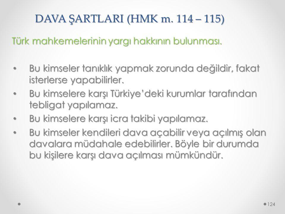DAVA ŞARTLARI (HMK m. 114 – 115) Türk mahkemelerinin yargı hakkının bulunması.