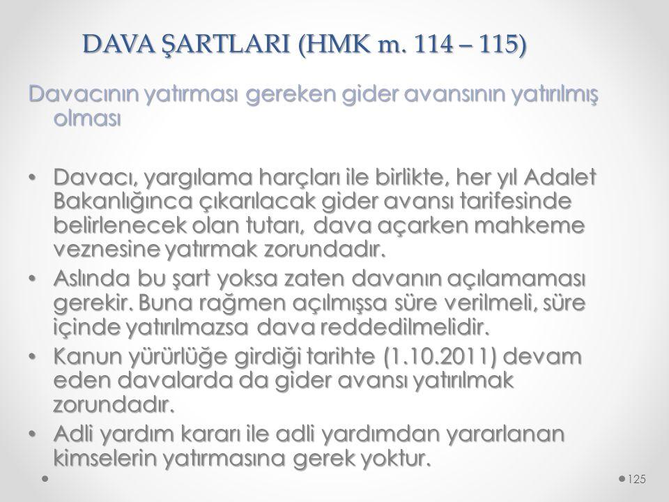 DAVA ŞARTLARI (HMK m. 114 – 115) Davacının yatırması gereken gider avansının yatırılmış olması.