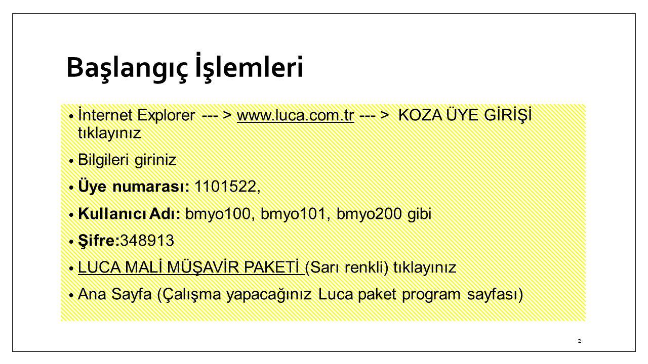 Başlangıç İşlemleri İnternet Explorer --- > www.luca.com.tr --- > KOZA ÜYE GİRİŞİ tıklayınız. Bilgileri giriniz.