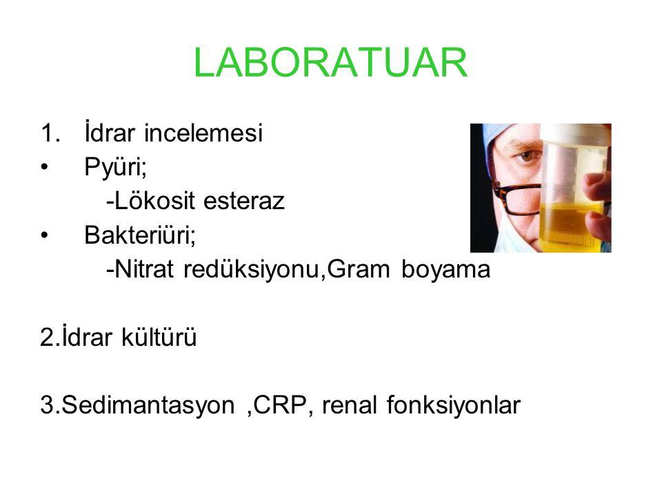 LABORATUAR İdrar incelemesi Pyüri; -Lökosit esteraz Bakteriüri;