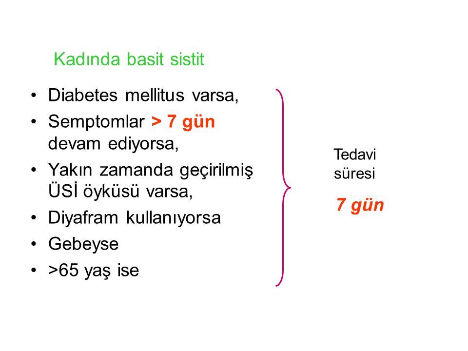 Diabetes mellitus varsa, Semptomlar > 7 gün devam ediyorsa,
