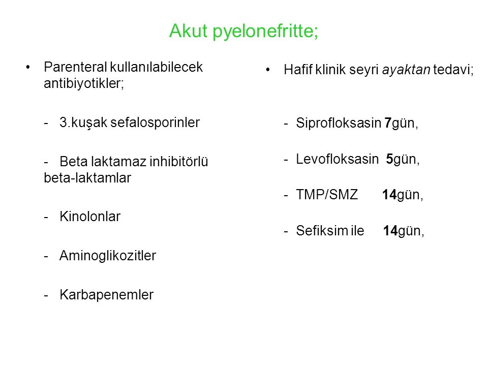 Akut pyelonefritte; Parenteral kullanılabilecek antibiyotikler;