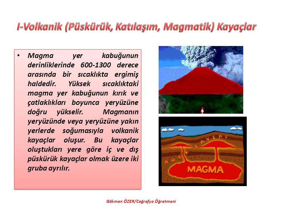 I-Volkanik (Püskürük, Katılaşım, Magmatik) Kayaçlar