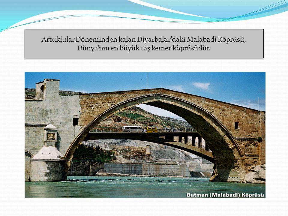 Artuklular Döneminden kalan Diyarbakır'daki Malabadi Köprüsü, Dünya'nın en büyük taş kemer köprüsüdür.