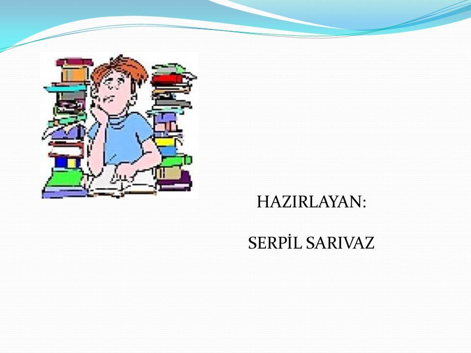 HAZIRLAYAN: SERPİL SARIVAZ