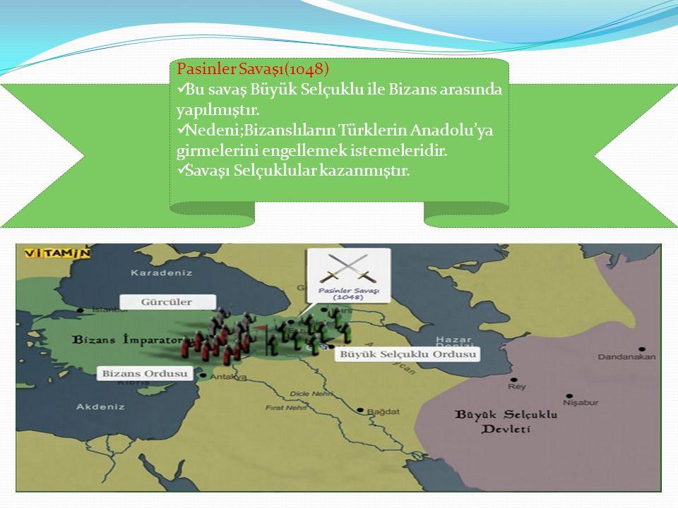 Pasinler Savaşı(1048) Bu savaş Büyük Selçuklu ile Bizans arasında yapılmıştır.