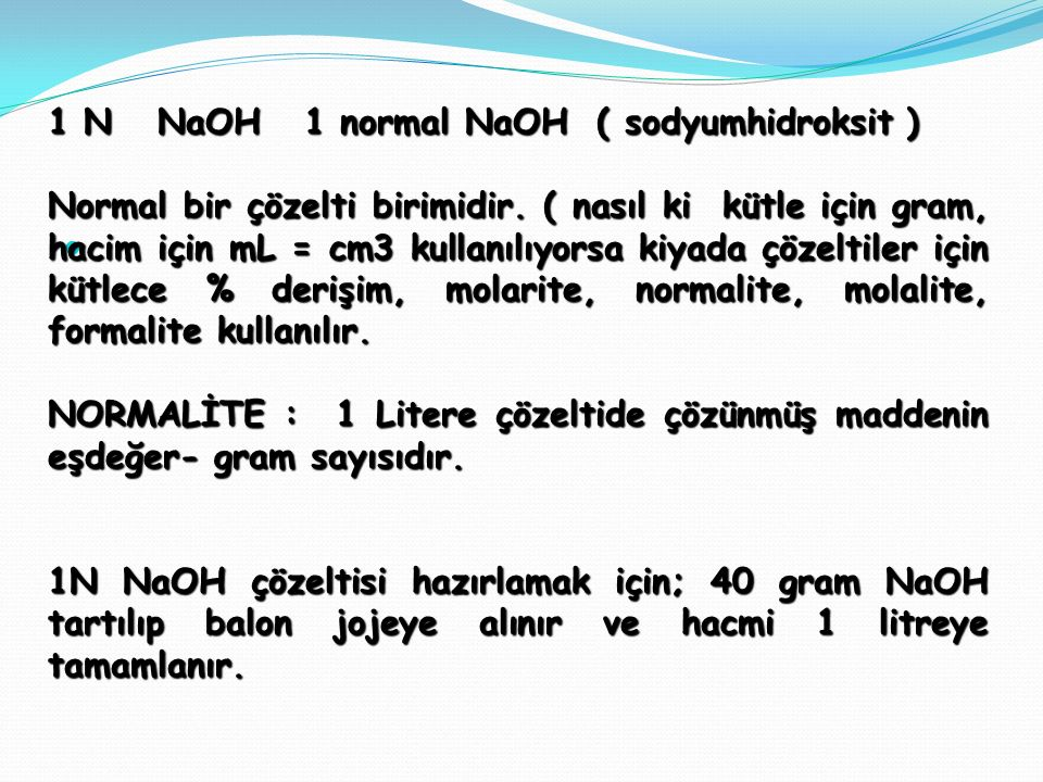 . 1 N NaOH 1 normal NaOH ( sodyumhidroksit )
