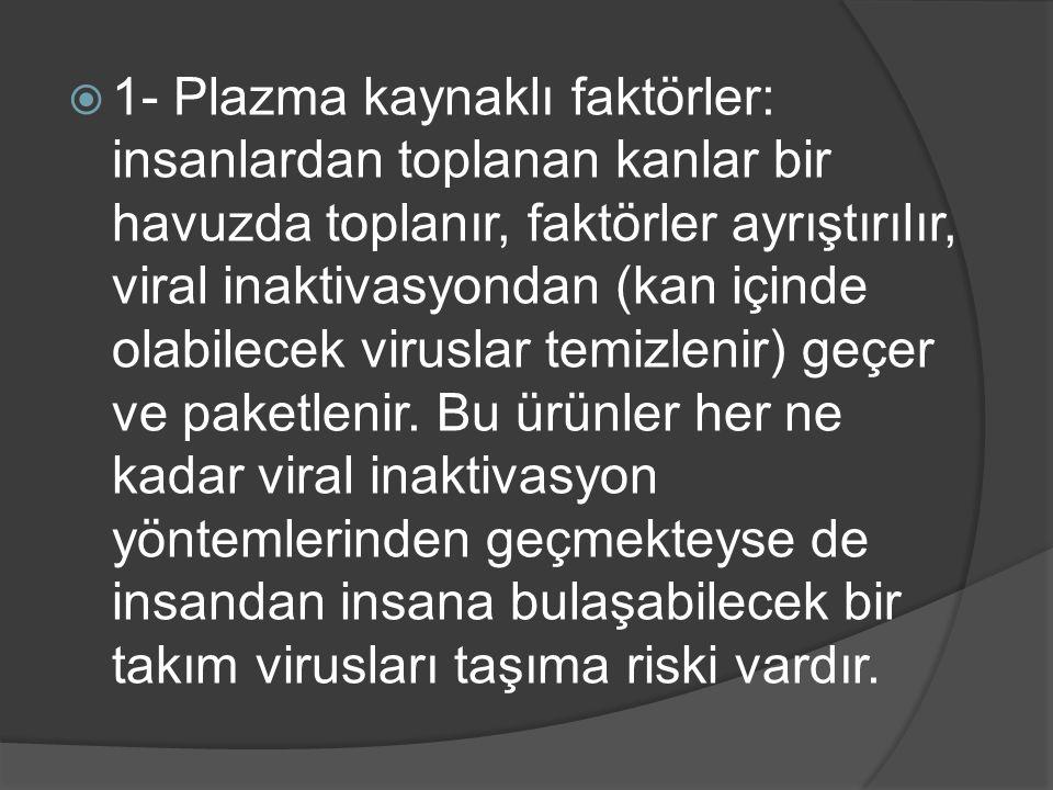 1- Plazma kaynaklı faktörler: insanlardan toplanan kanlar bir havuzda toplanır, faktörler ayrıştırılır, viral inaktivasyondan (kan içinde olabilecek viruslar temizlenir) geçer ve paketlenir.