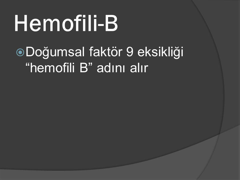 Hemofili-B Doğumsal faktör 9 eksikliği hemofili B adını alır