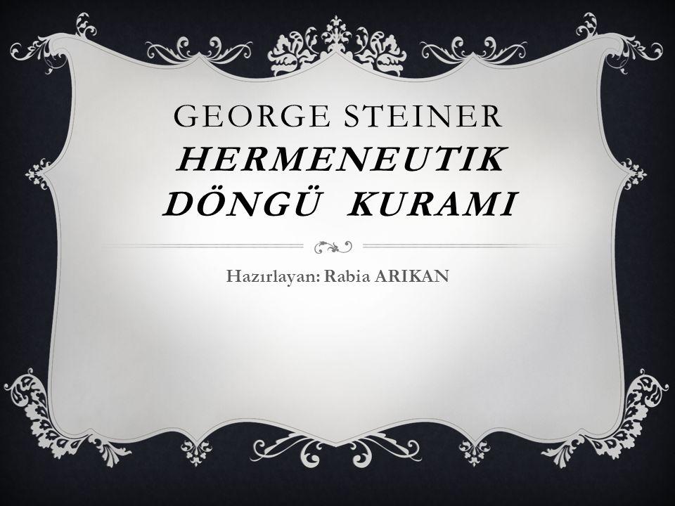 George steINER HERMENEUTIK DÖNGÜ KURAMI