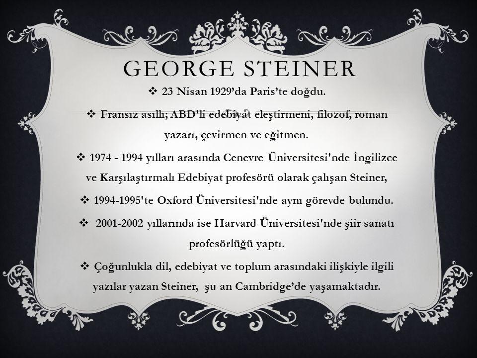 GEORGE STEINER 23 Nisan 1929'da Paris'te doğdu.