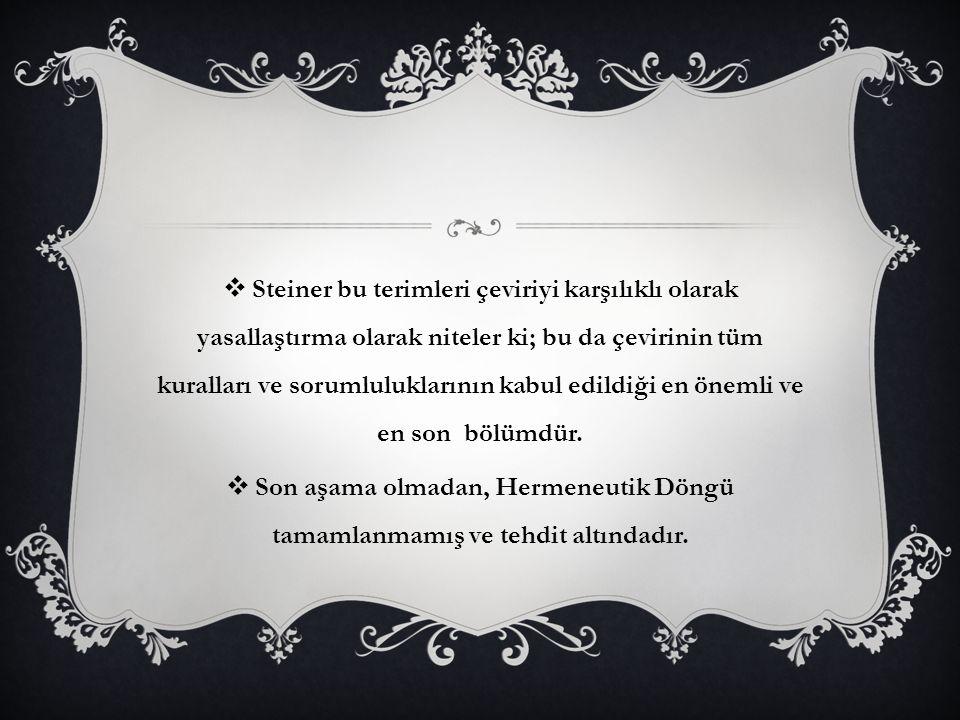 Steiner bu terimleri çeviriyi karşılıklı olarak yasallaştırma olarak niteler ki; bu da çevirinin tüm kuralları ve sorumluluklarının kabul edildiği en önemli ve en son bölümdür.