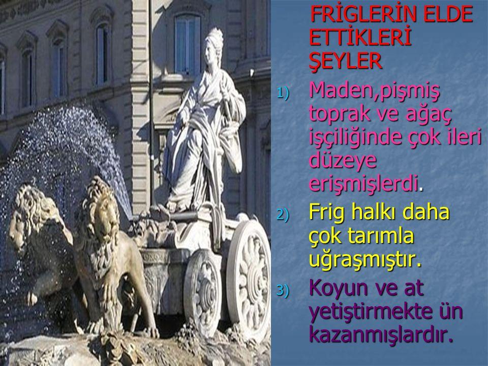 FRİGLERİN ELDE ETTİKLERİ ŞEYLER