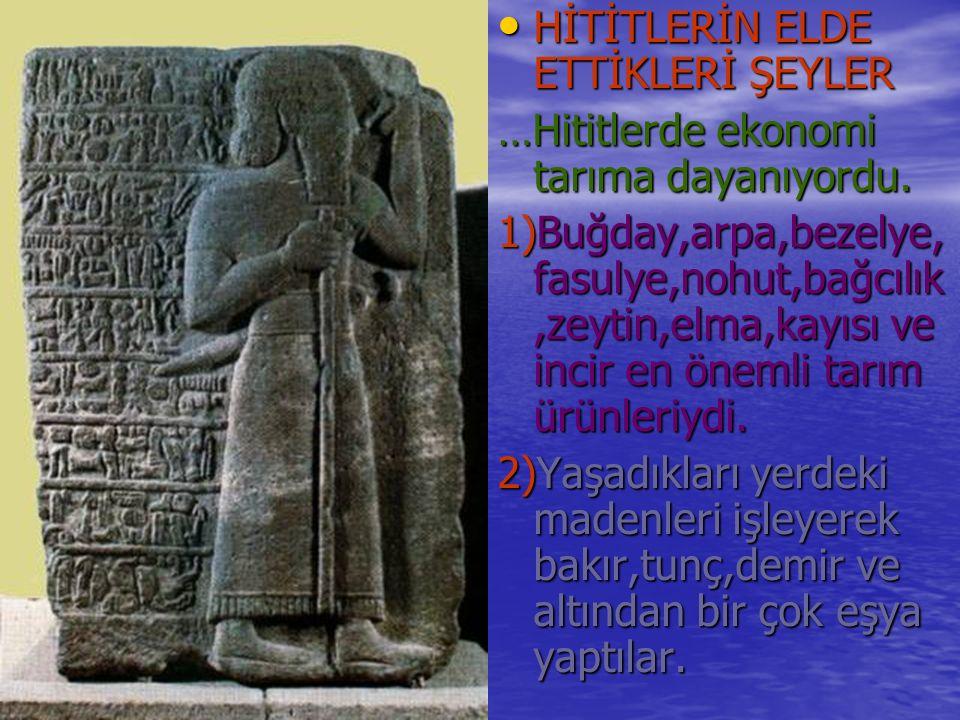 HİTİTLERİN ELDE ETTİKLERİ ŞEYLER