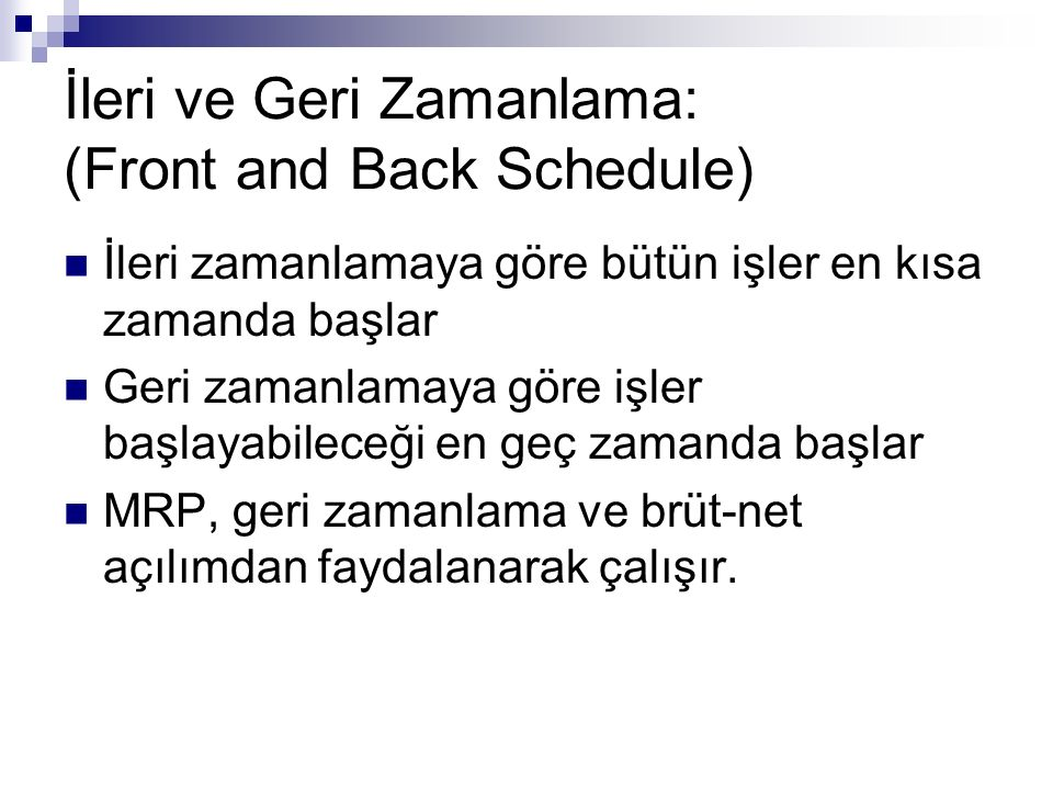 İleri ve Geri Zamanlama: (Front and Back Schedule)