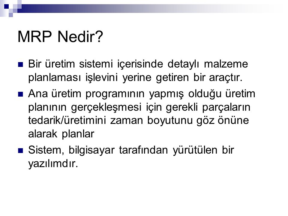 MRP Nedir Bir üretim sistemi içerisinde detaylı malzeme planlaması işlevini yerine getiren bir araçtır.