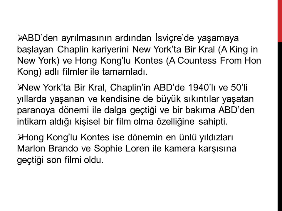 ABD'den ayrılmasının ardından İsviçre'de yaşamaya başlayan Chaplin kariyerini New York'ta Bir Kral (A King in New York) ve Hong Kong'lu Kontes (A Countess From Hon Kong) adlı filmler ile tamamladı.